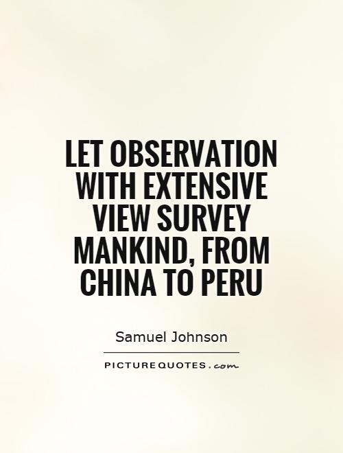 Let observation with extensive view Survey mankind, from China to Peru Picture Quote #1