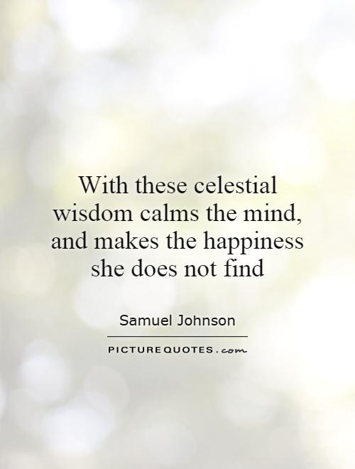 With these celestial wisdom calms the mind, and makes the happiness she does not find Picture Quote #1