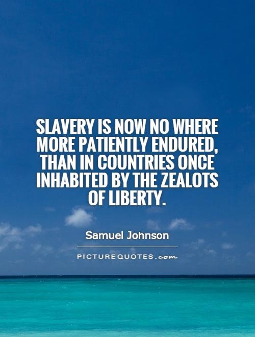 Slavery is now no where more patiently endured, than in countries once inhabited by the zealots of liberty Picture Quote #1