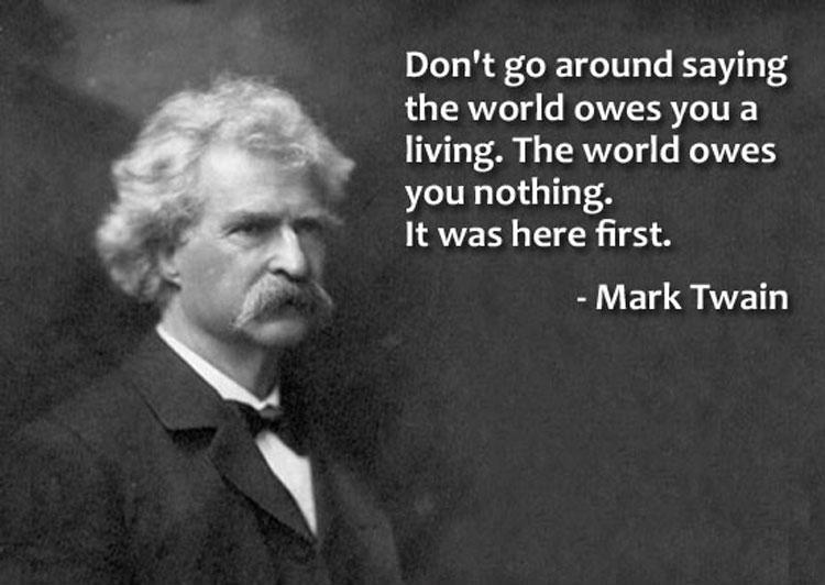 Don't go around saying the world owes you a living. The world owes you nothing. It was here first Picture Quote #1