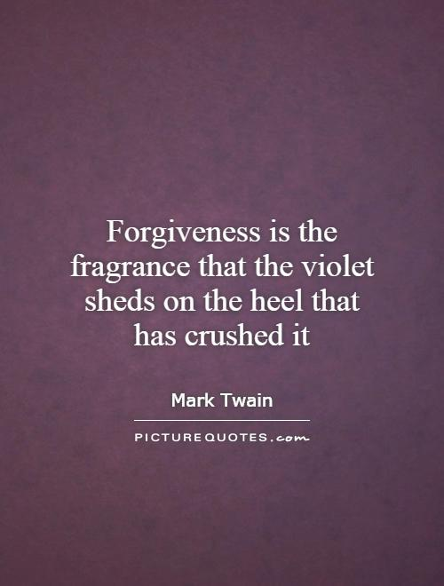Forgiveness is the fragrance that the violet sheds on the heel that has crushed it Picture Quote #1