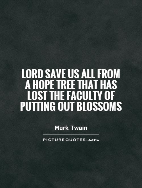 Lord save us all from a hope tree that has lost the faculty of putting out blossoms Picture Quote #1
