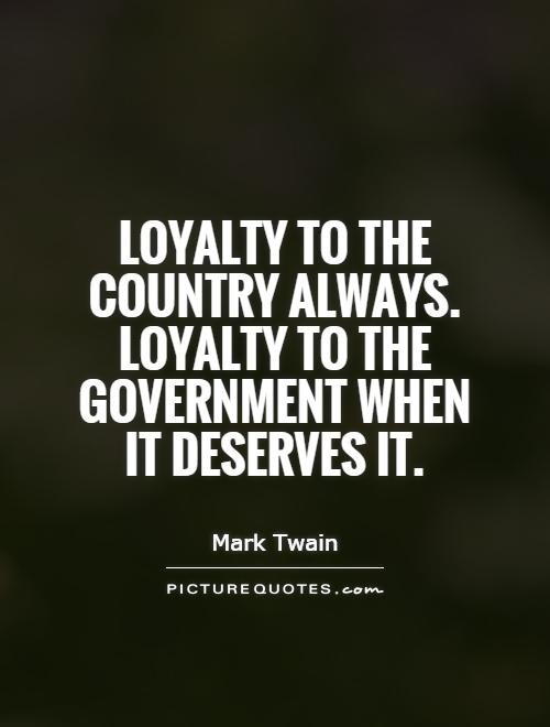 Loyalty to the country always. Loyalty to the government when it deserves it Picture Quote #1