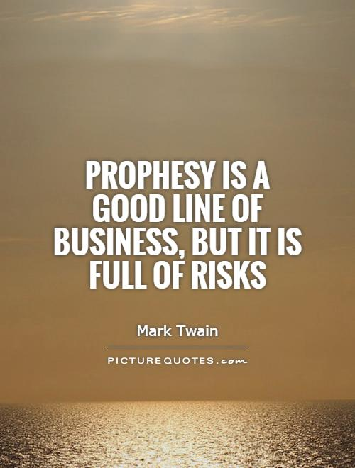 Prophesy is a good line of business, but it is full of risks Picture Quote #1
