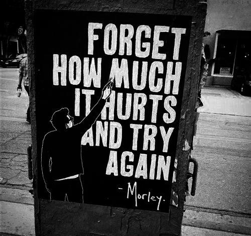 Forget how much it hurts and try again Picture Quote #1