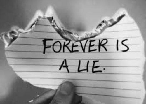 Forever is a lie Picture Quote #1