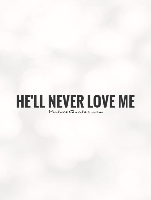 He'll never love me Picture Quote #1
