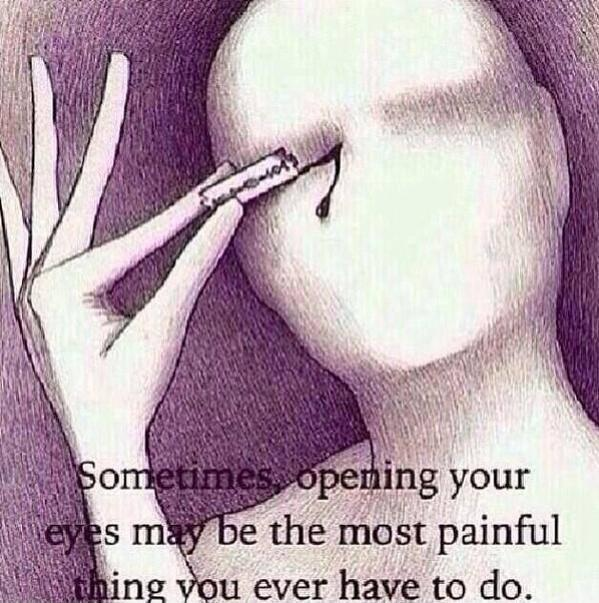 Sometimes, opening your eyes may be the most painful thing you ever do Picture Quote #1