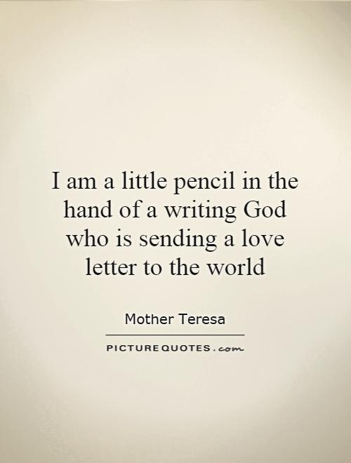 I am a little pencil in the hand of a writing God who is sending a love letter to the world Picture Quote #1
