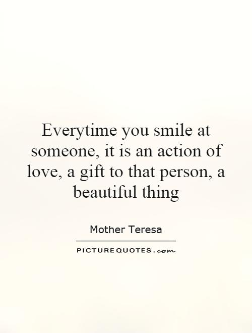 Everytime you smile at someone, it is an action of love, a gift to that person, a beautiful thing Picture Quote #1