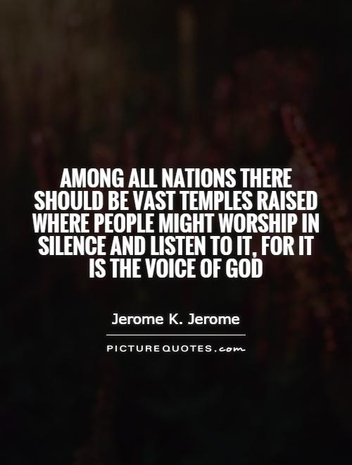Among all nations there should be vast temples raised where people might worship in Silence and listen to it, for it is the voice of God Picture Quote #1