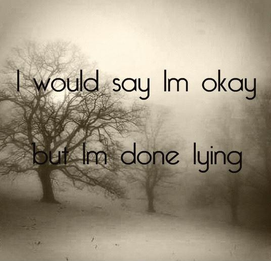 I would say I'm okay, but I'm done lying Picture Quote #1