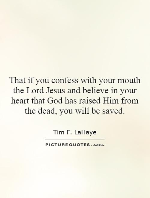 That if you confess with your mouth the Lord Jesus and believe in your heart that God has raised Him from the dead, you will be saved Picture Quote #1