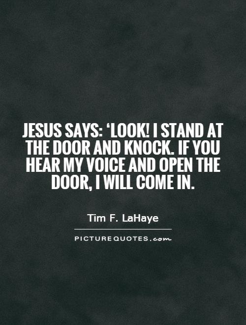 Jesus says: 'Look! I stand at the door and knock. If you hear my voice and open the door, I will come in Picture Quote #1