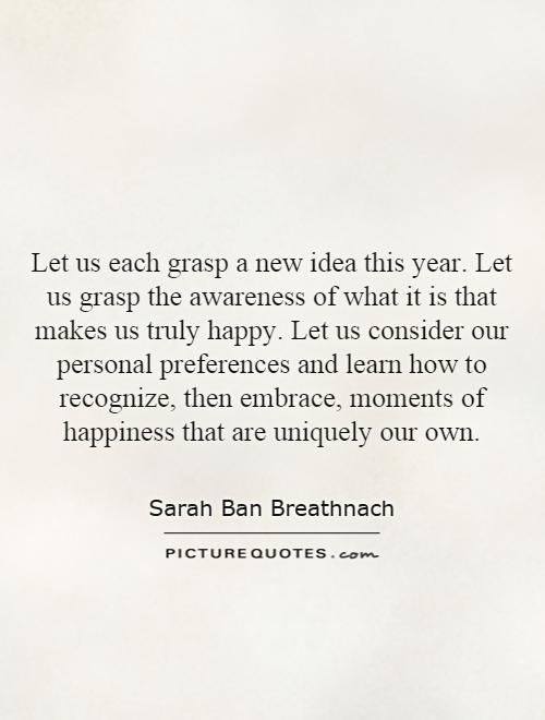 let-us-each-grasp-a-new-idea-this-year-let-us-grasp-the-awareness-of-what-it-is-that-makes-us-truly-quote-1.jpg