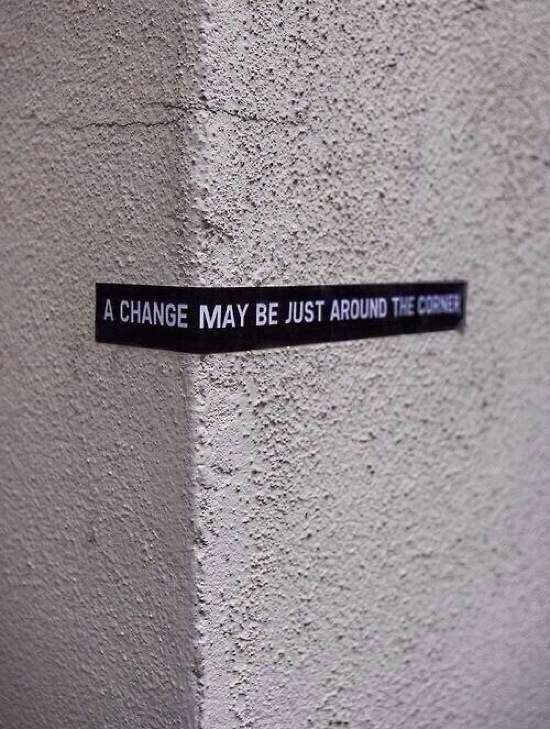 A change may be just around the corner Picture Quote #1