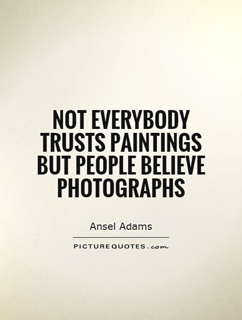Not everybody trusts paintings but people believe photographs Picture Quote #1