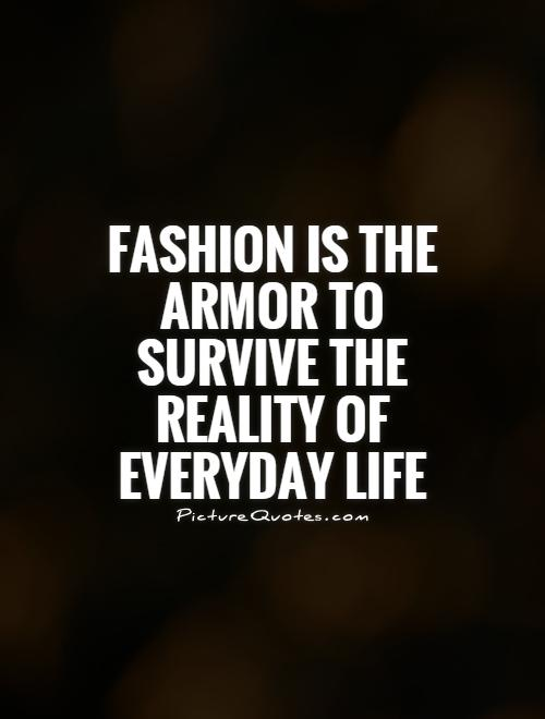 Fashion is the armor to survive the reality of everyday life Picture Quote #1