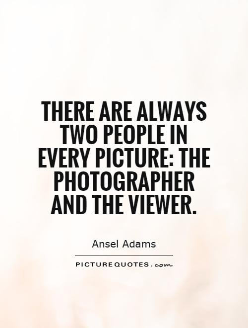There are always two people in every picture: The photographer and the viewer Picture Quote #1