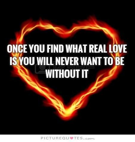 Once you find out what real love is you will never want to be without it Picture Quote #1