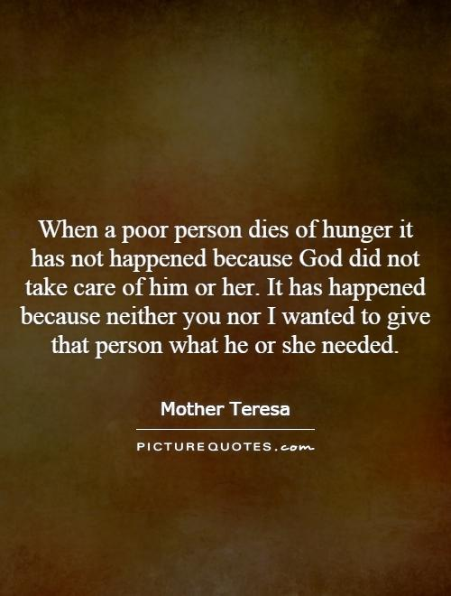 When a poor person dies of hunger it has not happened ...