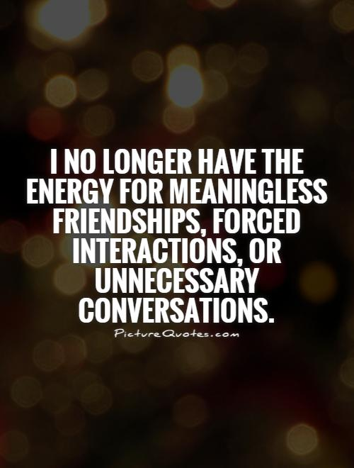 i no longer have the energy for meaningless friendships