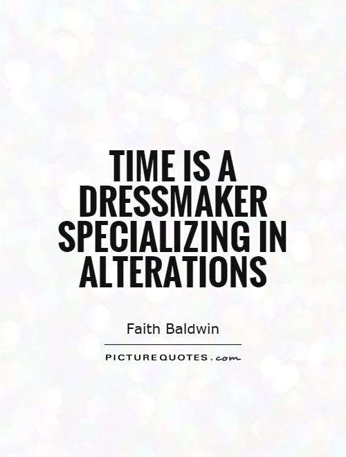 Time is a dressmaker specializing in alterations Picture Quote #1