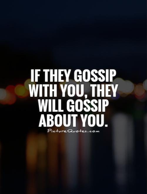 If they gossip with you, they will gossip about you Picture Quote #1
