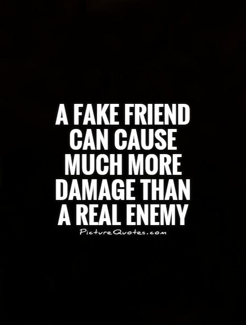 A fake friend can cause much more damage than a real enemy Picture Quote #1