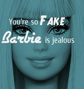 You're so fake Barbie is jealous Picture Quote #1
