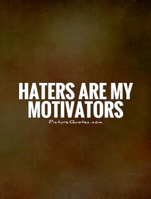 Haters are my motivators Picture Quote #1