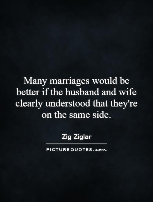 Many marriages would be better if the husband and wife clearly understood that they're on the same side Picture Quote #1