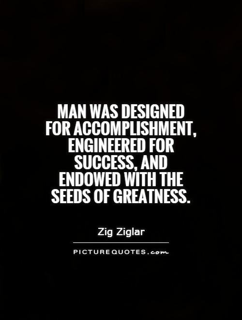 Man was designed for accomplishment, engineered for success, and endowed with the seeds of greatness Picture Quote #1