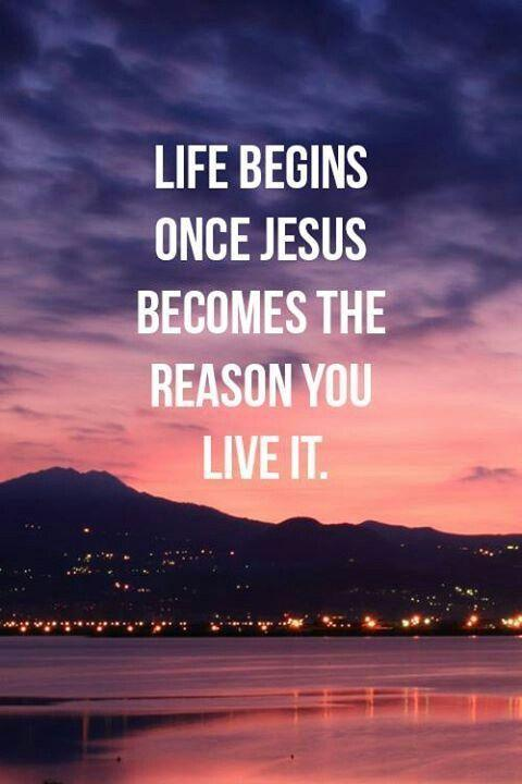 Life begins once Jesus becomes the reason you live it Picture Quote #1