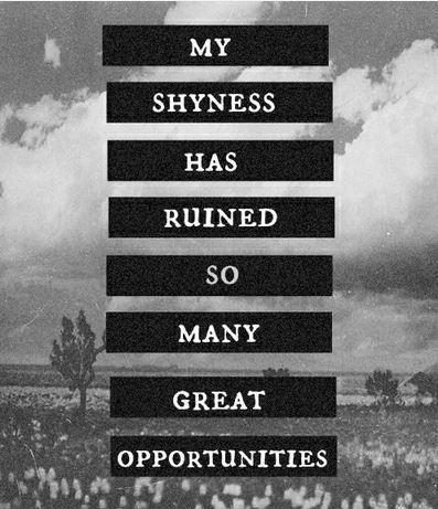 My shyness has ruined so many great opportunities Picture Quote #1