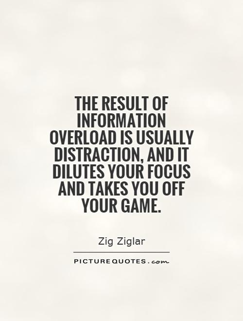 The result of information overload is usually distraction, and it dilutes your focus and takes you off your game Picture Quote #1