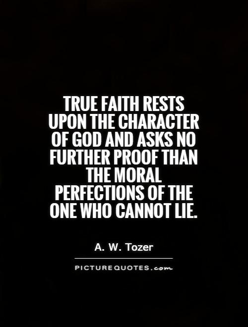 True faith rests upon the character of God and asks no further proof than the moral perfections of the One who cannot lie Picture Quote #1