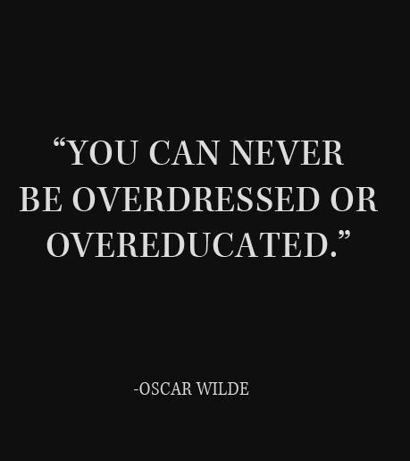 You can never be overdressed or overeducated Picture Quote #1