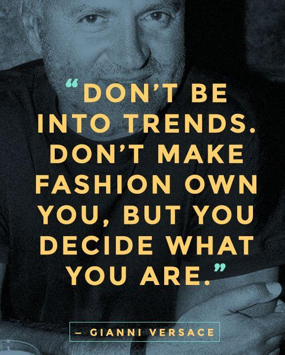 Don't be into trends. Don't make fashion own you, but decide what you are Picture Quote #1