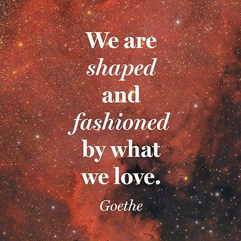 We are shaped and fashioned by what we love Picture Quote #1