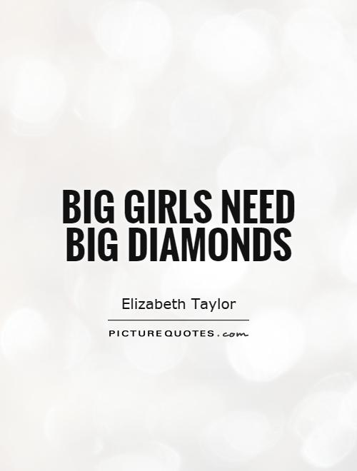 Big girls need big diamonds Picture Quote #1