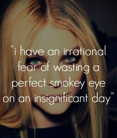 I have an irrational fear of wasting a perfect smokey eye on an insignificant day Picture Quote #1