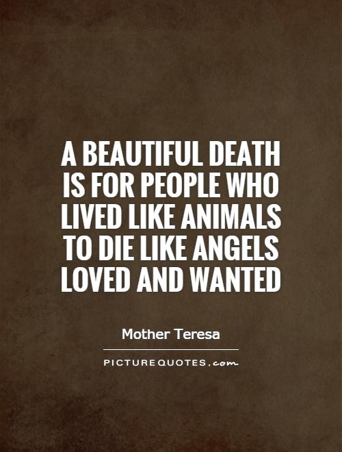 A beautiful death is for people who lived like animals to ...