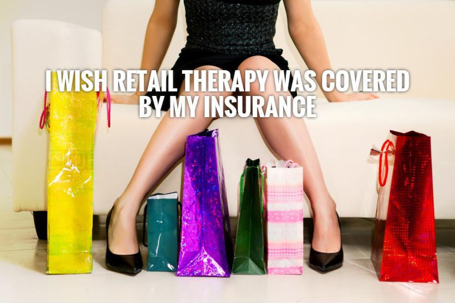 I wish retail therapy was covered by my insurance Picture Quote #1