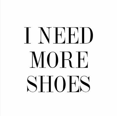 I need more shoes Picture Quote #1