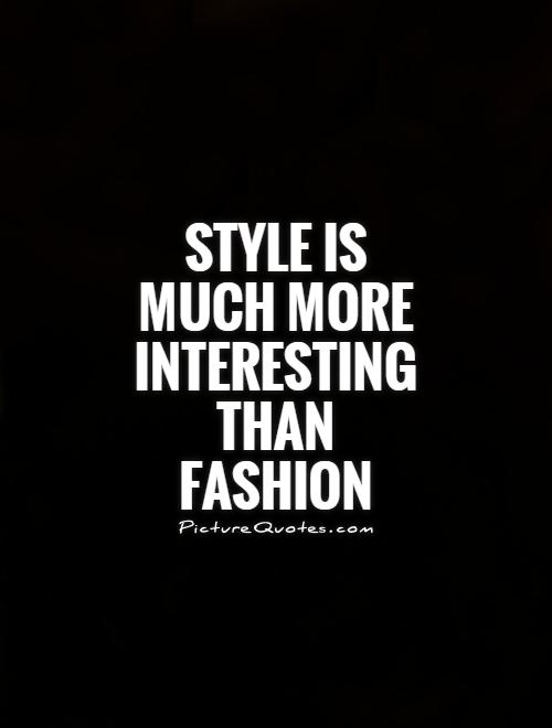 Style is much more interesting than fashion picture quotes Mens fashion style quotes
