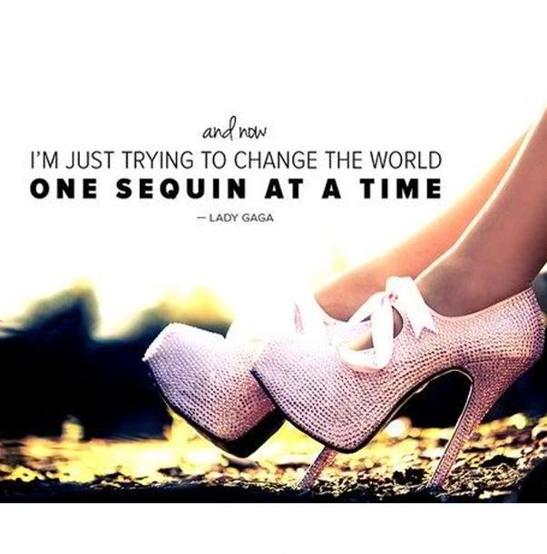 And now I'm just trying to change the world one sequin at a time Picture Quote #1