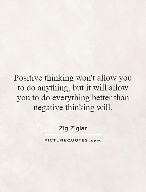 Positive thinking won't allow you to do anything, but it will allow you to do everything better than negative thinking will Picture Quote #1