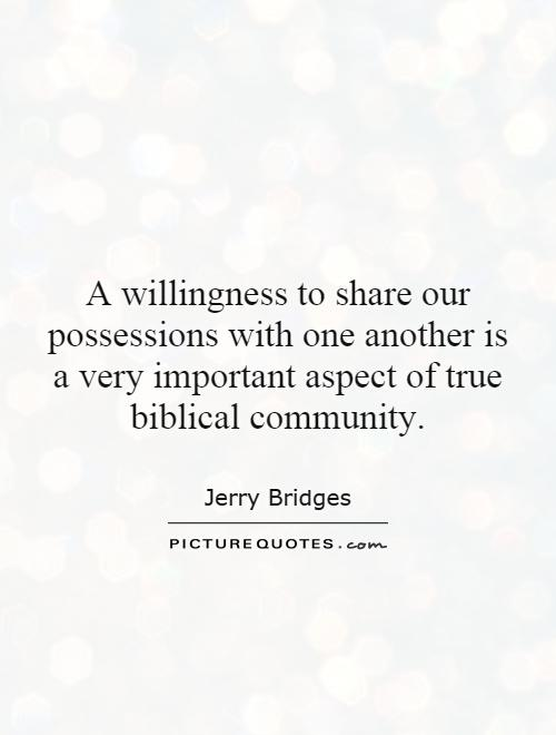 A willingness to share our possessions with one another is a very important aspect of true biblical community Picture Quote #1