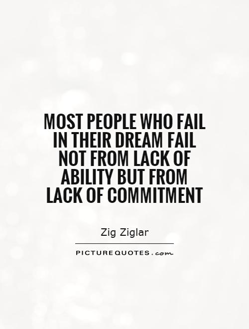 Most people who fail in their dream fail not from lack of ability but from lack of commitment Picture Quote #1